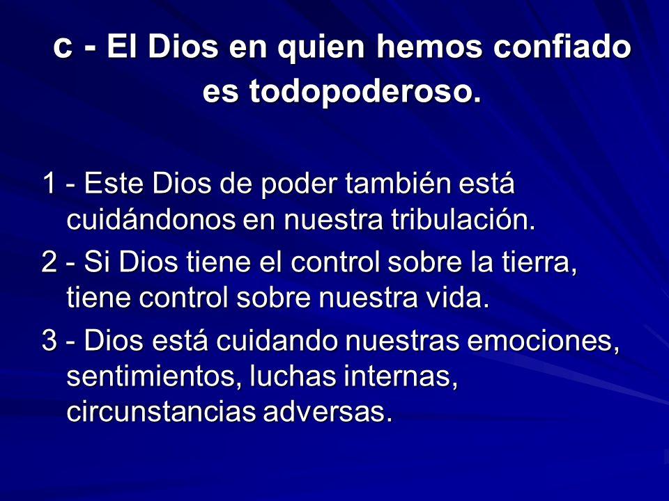 c - El Dios en quien hemos confiado es todopoderoso. 1 - Este Dios de poder también está cuidándonos en nuestra tribulación. 2 - Si Dios tiene el cont