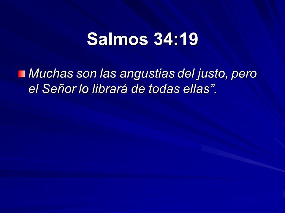 Salmos 34:19 Muchas son las angustias del justo, pero el Señor lo librará de todas ellas.