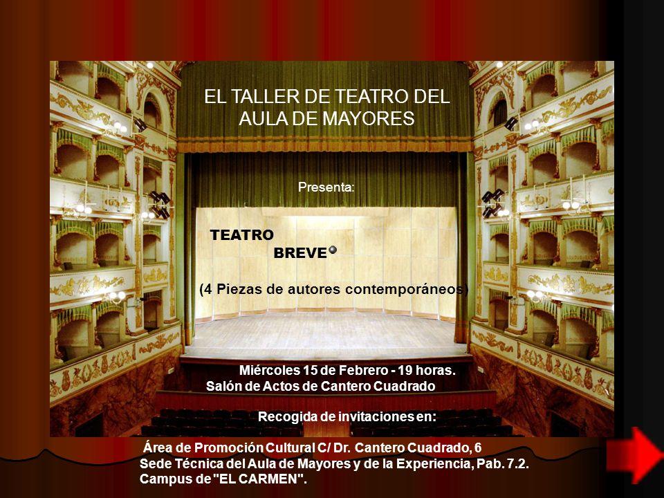 EL TALLER DE TEATRO DEL AULA DE MAYORES Presenta: TEATRO BREVE (4 Piezas de autores contemporáneos) Miércoles 15 de Febrero - 19 horas. Salón de Actos