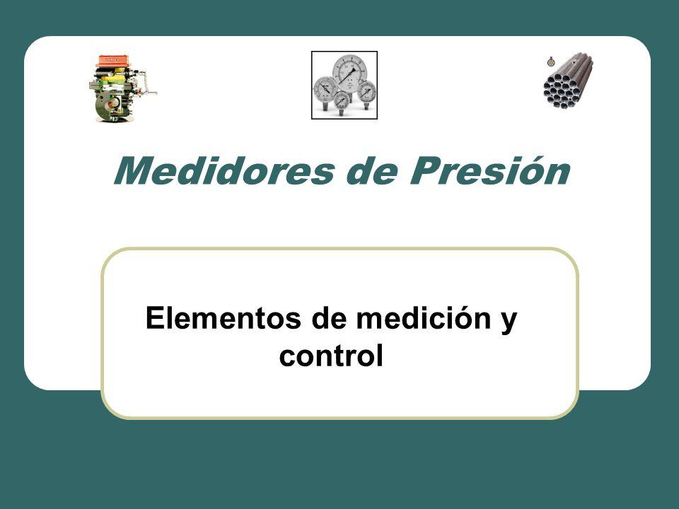 Medidores de Presión Elementos de medición y control