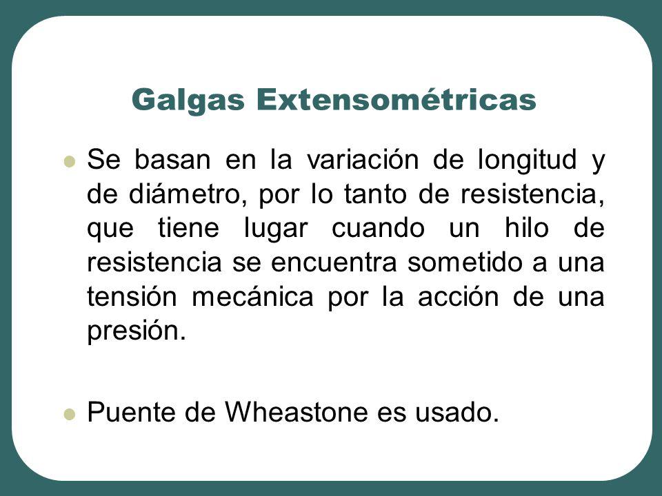 Galgas Extensométricas Se basan en la variación de longitud y de diámetro, por lo tanto de resistencia, que tiene lugar cuando un hilo de resistencia