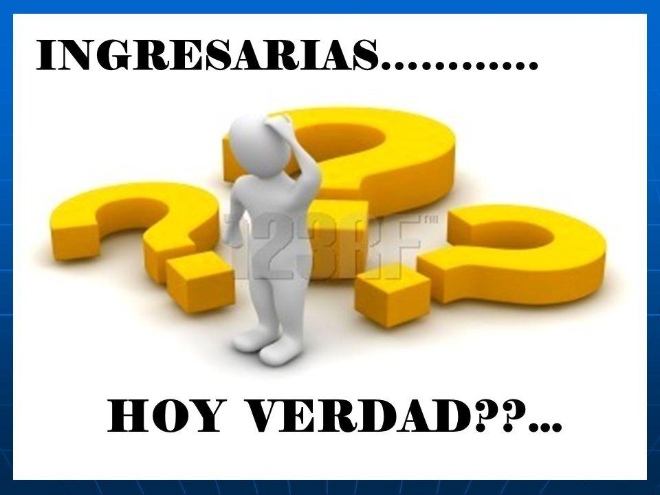 INGRESARIAS………… HOY VERDAD??...
