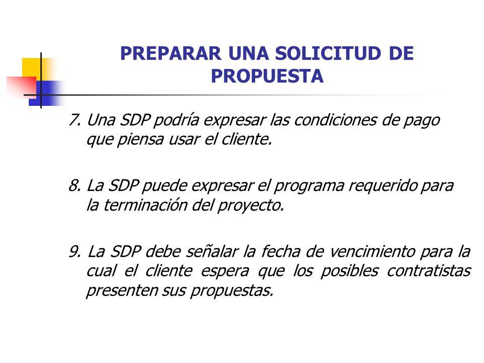 PREPARAR UNA SOLICITUD DE PROPUESTA 7. Una SDP podría expresar las condiciones de pago que piensa usar el cliente. 8. La SDP puede expresar el program