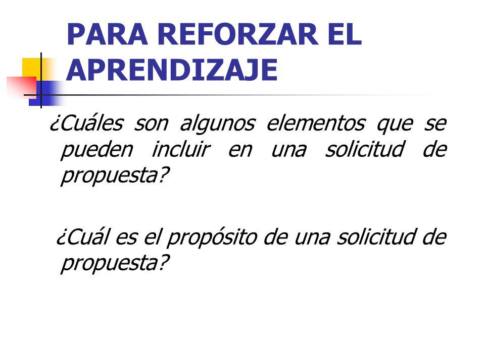 PARA REFORZAR EL APRENDIZAJE ¿Cuáles son algunos elementos que se pueden incluir en una solicitud de propuesta? ¿Cuál es el propósito de una solicitud