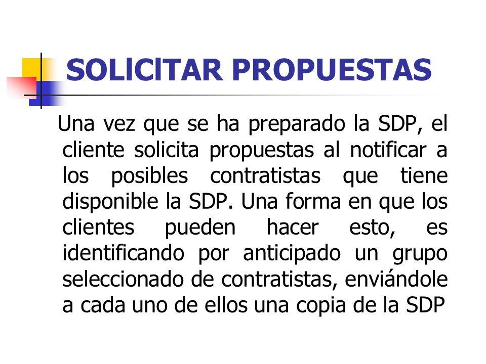 SOLlClTAR PROPUESTAS Una vez que se ha preparado la SDP, el cliente solicita propuestas al notificar a los posibles contratistas que tiene disponible