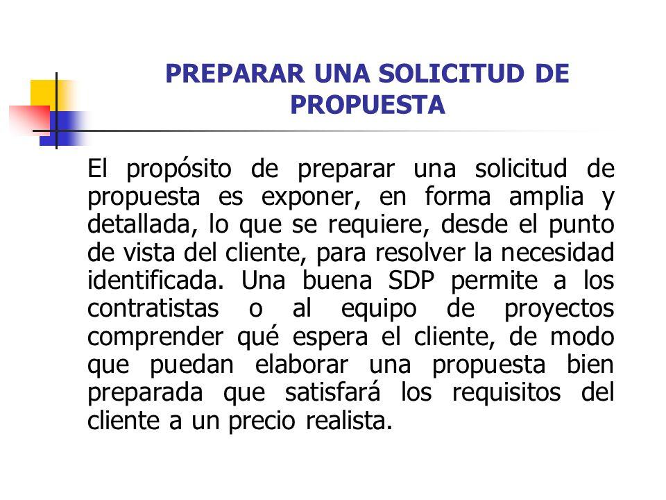 PREPARAR UNA SOLICITUD DE PROPUESTA El propósito de preparar una solicitud de propuesta es exponer, en forma amplia y detallada, lo que se requiere, d