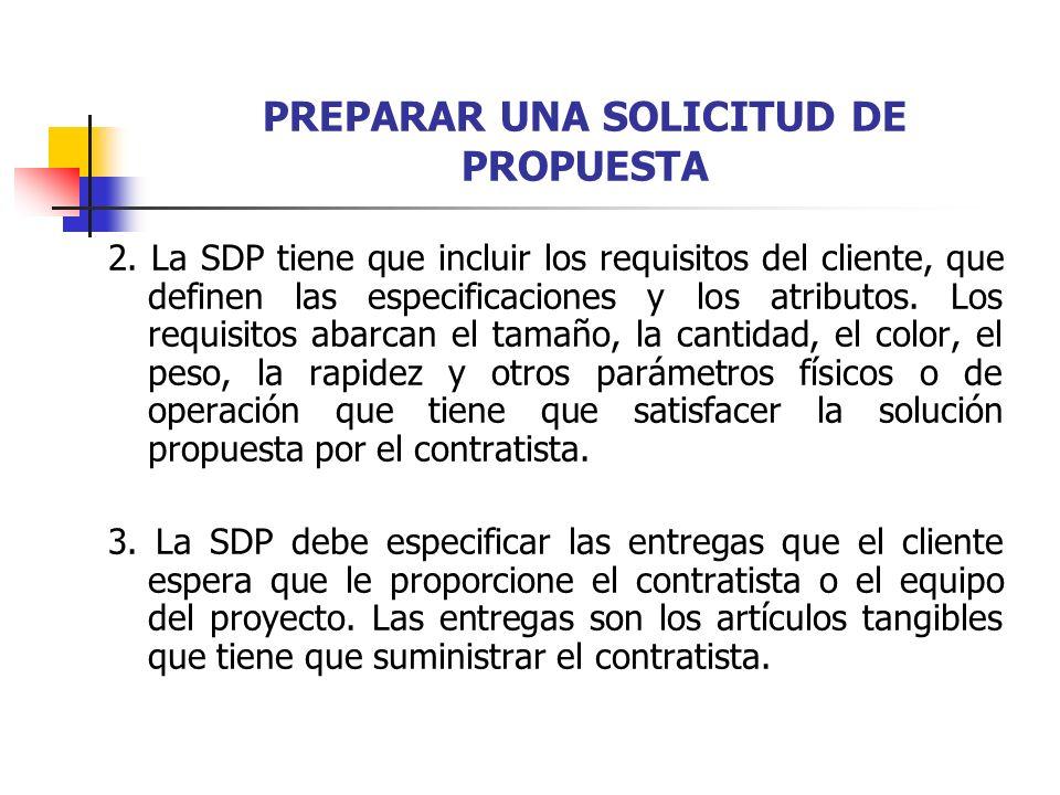 PREPARAR UNA SOLICITUD DE PROPUESTA 2. La SDP tiene que incluir los requisitos del cliente, que definen las especificaciones y los atributos. Los requ