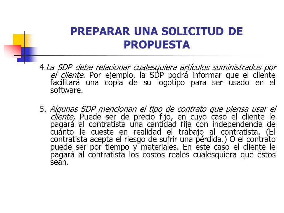 PREPARAR UNA SOLICITUD DE PROPUESTA 4. La SDP debe relacionar cualesquiera artículos suministrados por el cliente. Por ejemplo, la SDP podrá informar