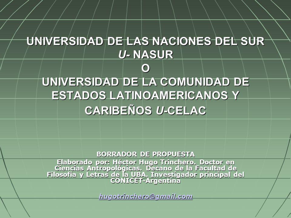 UNIVERSIDAD DE LAS NACIONES DEL SUR U- NASUR O UNIVERSIDAD DE LA COMUNIDAD DE ESTADOS LATINOAMERICANOS Y CARIBEÑOS U-CELAC BORRADOR DE PROPUESTA Elabo