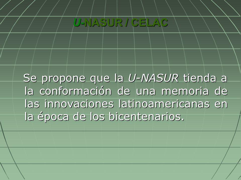 U-NASUR / CELAC Se propone que la U-NASUR tienda a la conformación de una memoria de las innovaciones latinoamericanas en la época de los bicentenario