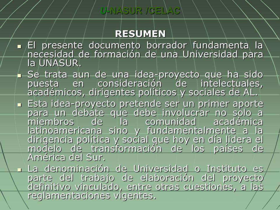 U-NASUR /CELAC RESUMEN El presente documento borrador fundamenta la necesidad de formación de una Universidad para la UNASUR. El presente documento bo