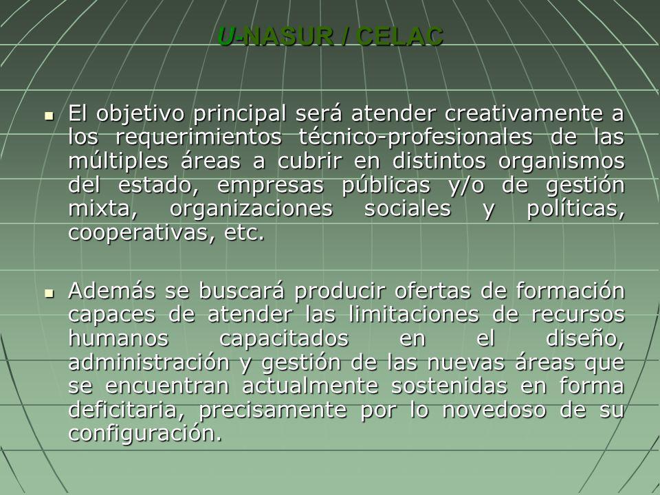 U-NASUR / CELAC El objetivo principal será atender creativamente a los requerimientos técnico-profesionales de las múltiples áreas a cubrir en distint
