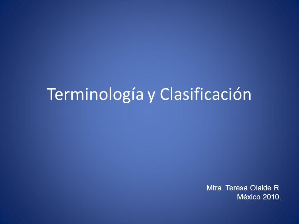 Terminología y Clasificación Mtra. Teresa Olalde R. México 2010.