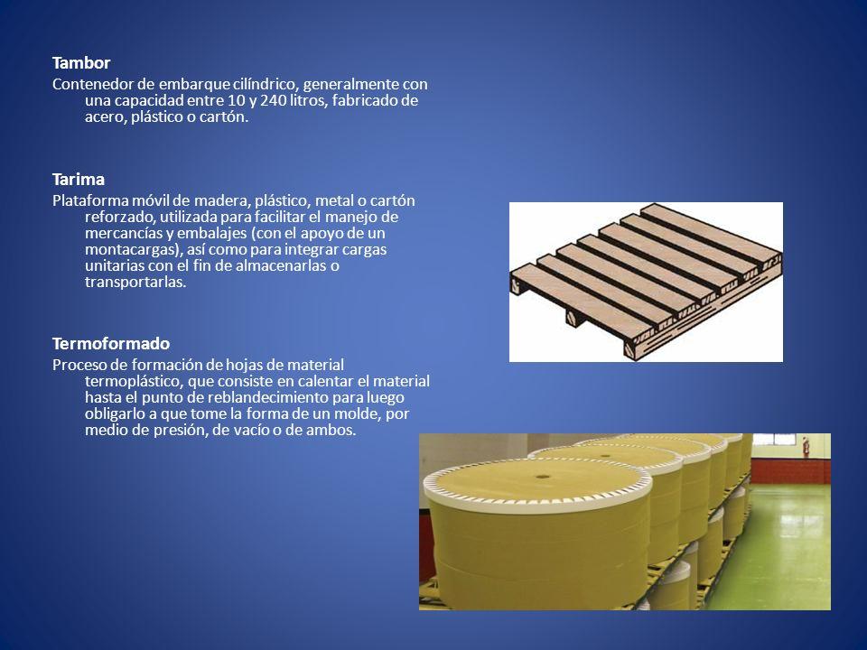 Tambor Contenedor de embarque cilíndrico, generalmente con una capacidad entre 10 y 240 litros, fabricado de acero, plástico o cartón. Tarima Platafor