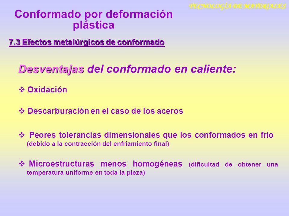 TECNOLOGÍA DE MATERIALES 7.3 Efectos metalúrgicos de conformado Desventajas Desventajas del conformado en caliente: Oxidación Descarburación en el cas