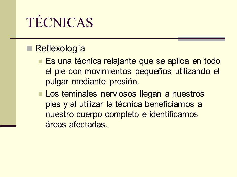 Reflexología Es una técnica relajante que se aplica en todo el pie con movimientos pequeños utilizando el pulgar mediante presión. Los teminales nervi
