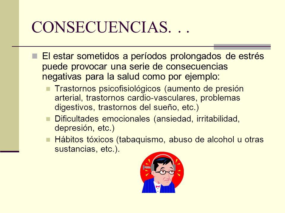 CONSECUENCIAS... El estar sometidos a períodos prolongados de estrés puede provocar una serie de consecuencias negativas para la salud como por ejempl