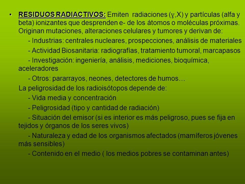RESIDUOS RADIACTIVOS:RESIDUOS RADIACTIVOS: Emiten radiaciones ( ɣ,X) y partículas (alfa y beta) ionizantes que desprenden e- de los átomos o moléculas