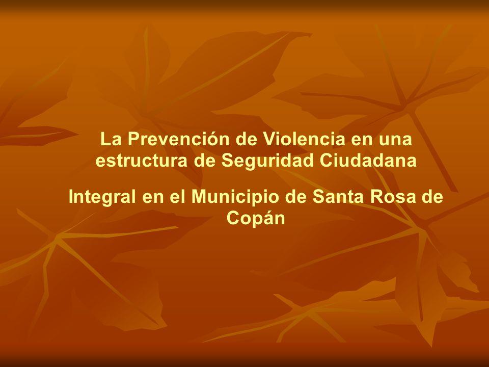 La Prevención de Violencia en una estructura de Seguridad Ciudadana Integral en el Municipio de Santa Rosa de Copán