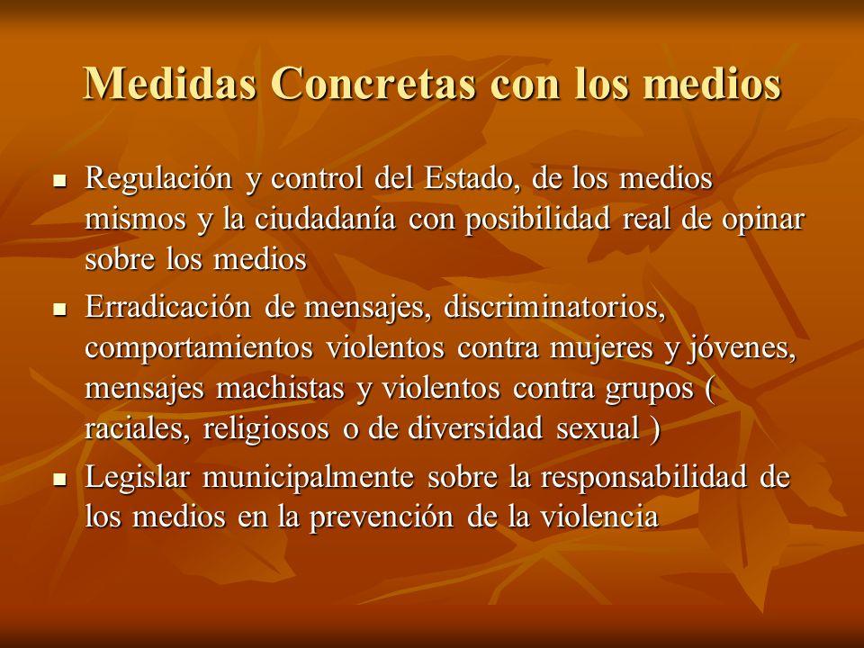 Medidas Concretas con los medios Regulación y control del Estado, de los medios mismos y la ciudadanía con posibilidad real de opinar sobre los medios