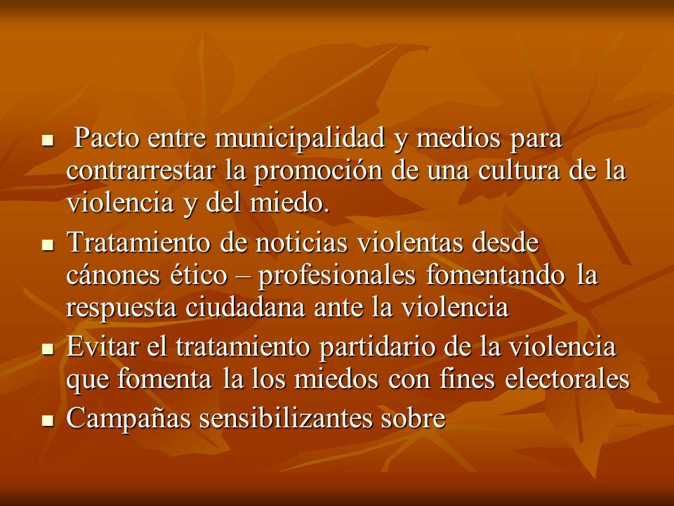 Pacto entre municipalidad y medios para contrarrestar la promoción de una cultura de la violencia y del miedo. Pacto entre municipalidad y medios para