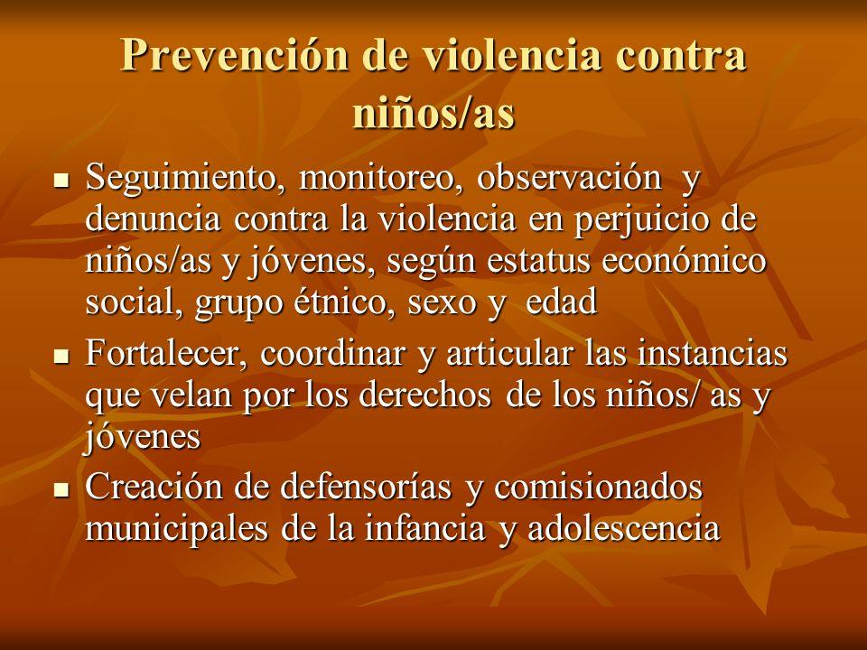 Prevención de violencia contra niños/as Seguimiento, monitoreo, observación y denuncia contra la violencia en perjuicio de niños/as y jóvenes, según e