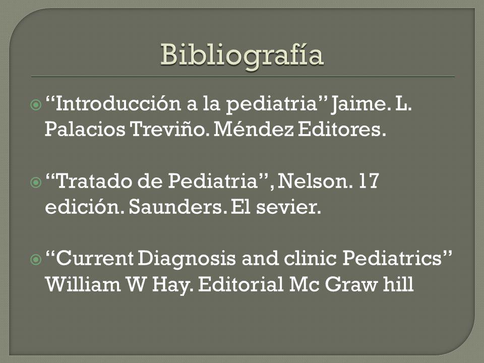Introducción a la pediatria Jaime. L. Palacios Treviño. Méndez Editores. Tratado de Pediatria, Nelson. 17 edición. Saunders. El sevier. Current Diagno