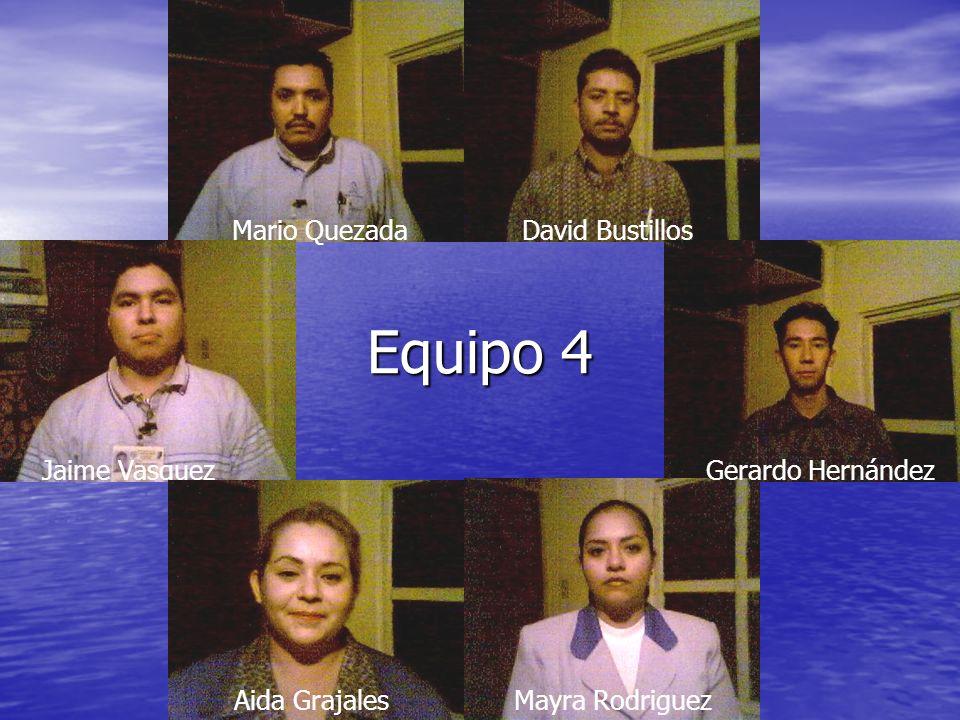 Equipo 4 Jaime Vasquez Mario Quezada David Bustillos Gerardo Hernández Mayra RodriguezAida Grajales