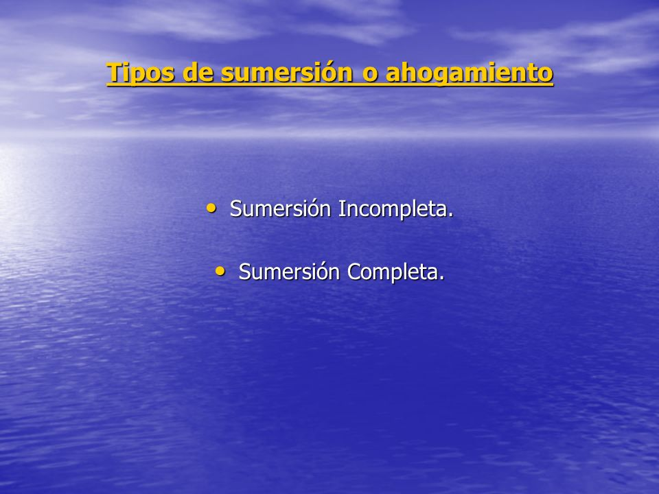 Tipos de sumersión o ahogamiento Sumersión Incompleta.