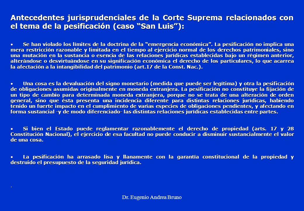 Dr. Eugenio Andrea Bruno Antecedentes jurisprudenciales de la Corte Suprema relacionados con el tema de la pesificación (caso San Luis): Se han violad