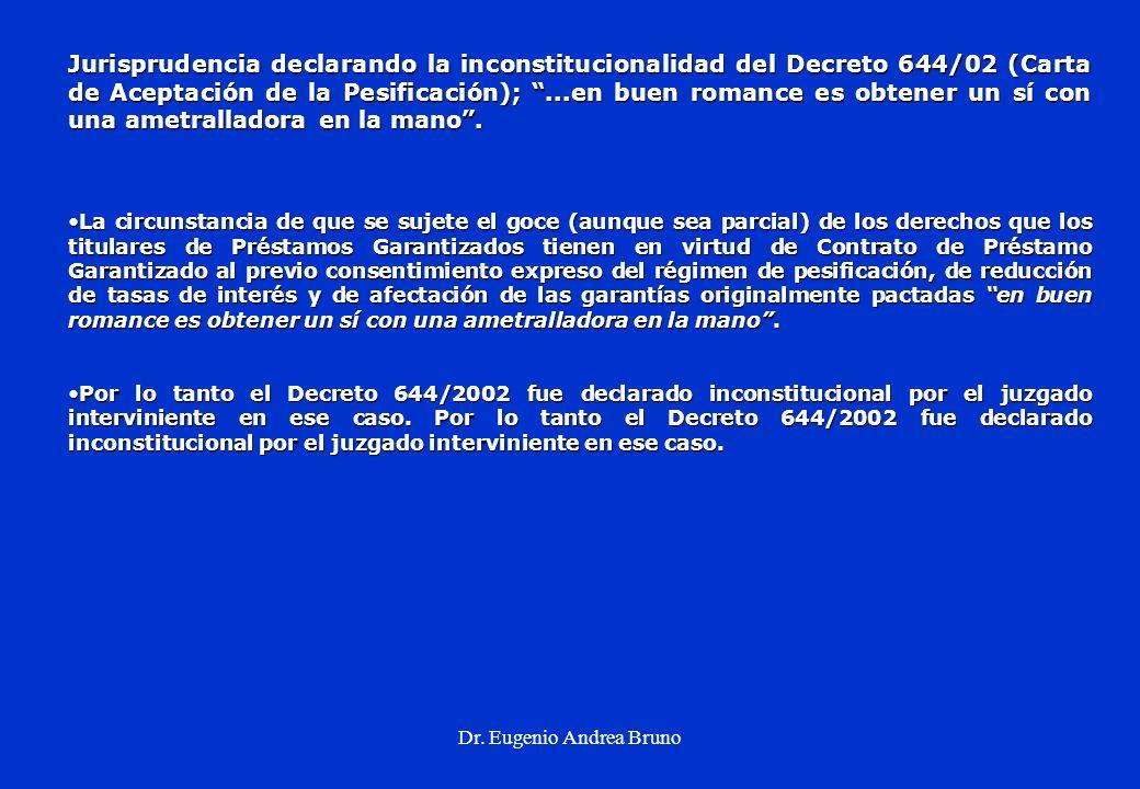 Dr. Eugenio Andrea Bruno Jurisprudencia declarando la inconstitucionalidad del Decreto 644/02 (Carta de Aceptación de la Pesificación);...en buen roma
