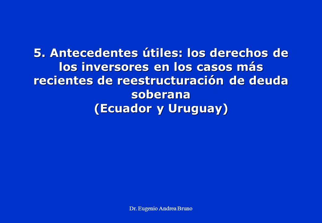 Dr. Eugenio Andrea Bruno 5. Antecedentes útiles: los derechos de los inversores en los casos más recientes de reestructuración de deuda soberana (Ecua