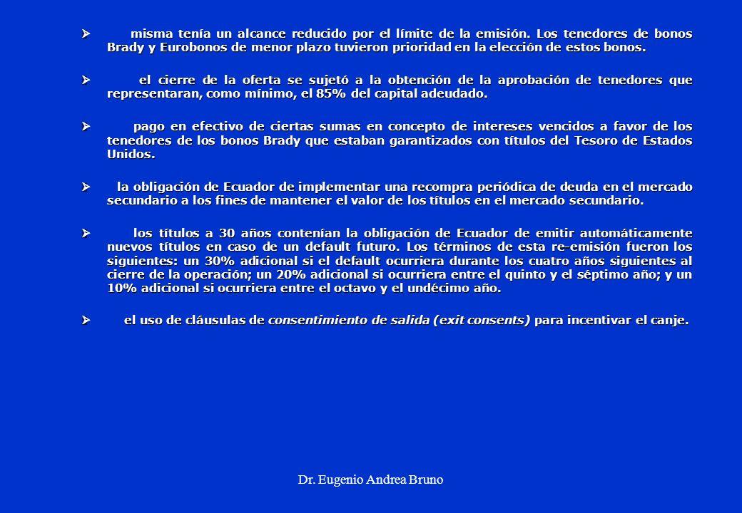 Dr. Eugenio Andrea Bruno misma tenía un alcance reducido por el límite de la emisión. Los tenedores de bonos Brady y Eurobonos de menor plazo tuvieron