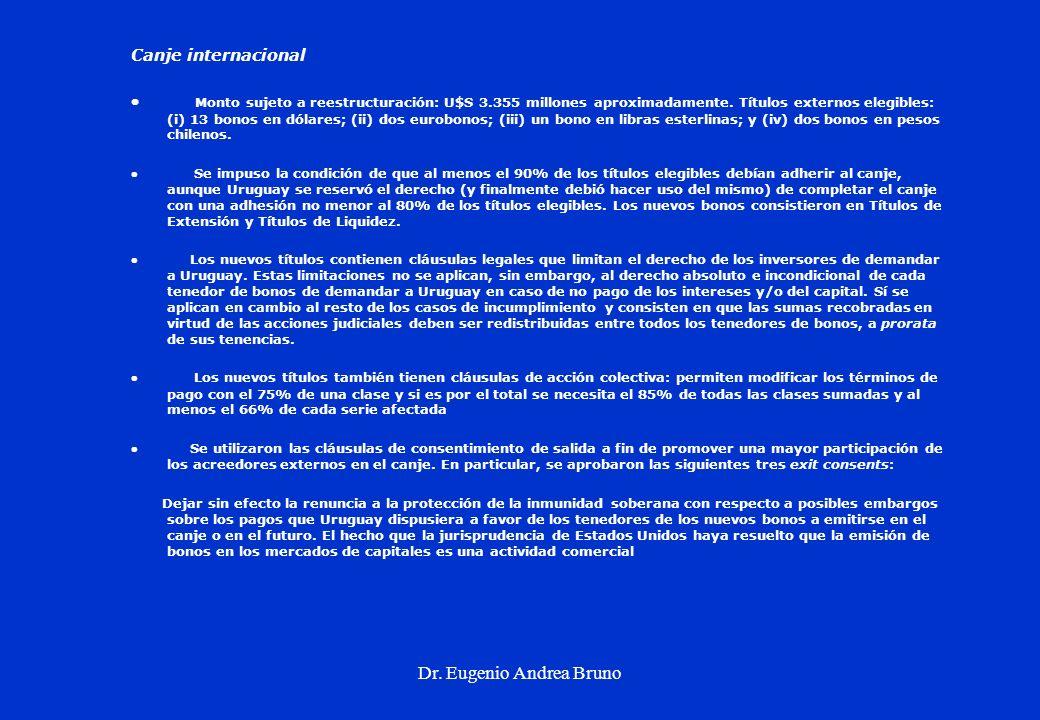 Dr. Eugenio Andrea Bruno Canje internacional Monto sujeto a reestructuración: U$S 3.355 millones aproximadamente. Títulos externos elegibles: (i) 13 b