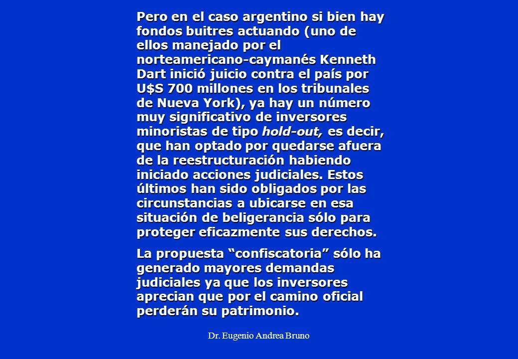 Dr. Eugenio Andrea Bruno Pero en el caso argentino si bien hay fondos buitres actuando (uno de ellos manejado por el norteamericano-caymanés Kenneth D