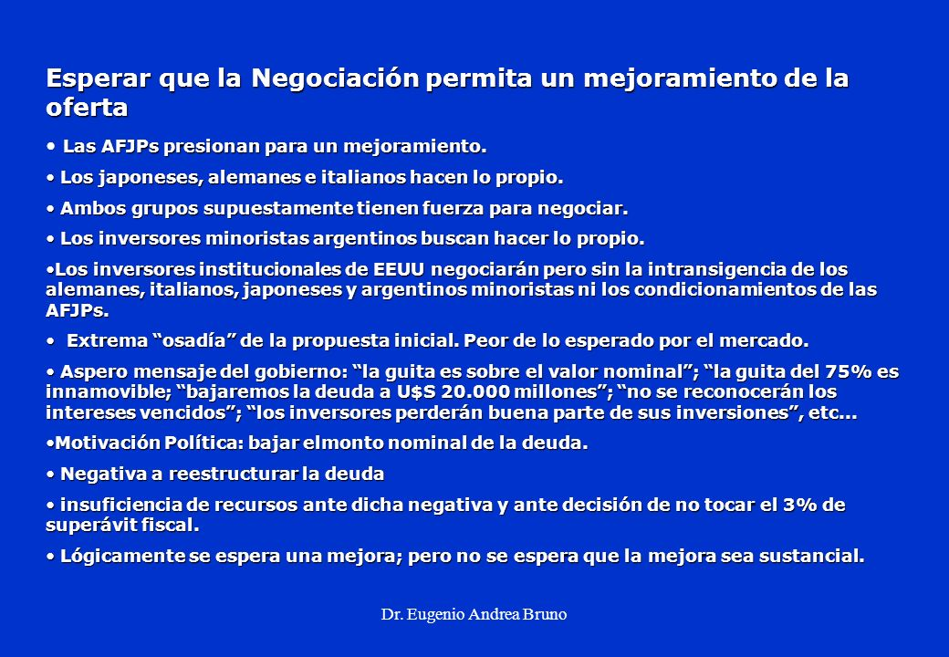Dr. Eugenio Andrea Bruno Esperar que la Negociación permita un mejoramiento de la oferta Las AFJPs presionan para un mejoramiento. Los japoneses, alem