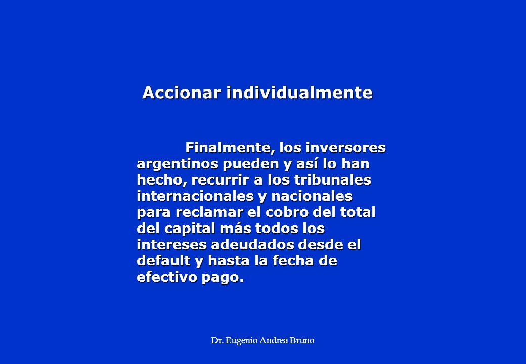 Dr. Eugenio Andrea Bruno Accionar individualmente Accionar individualmente Finalmente, los inversores argentinos pueden y así lo han hecho, recurrir a