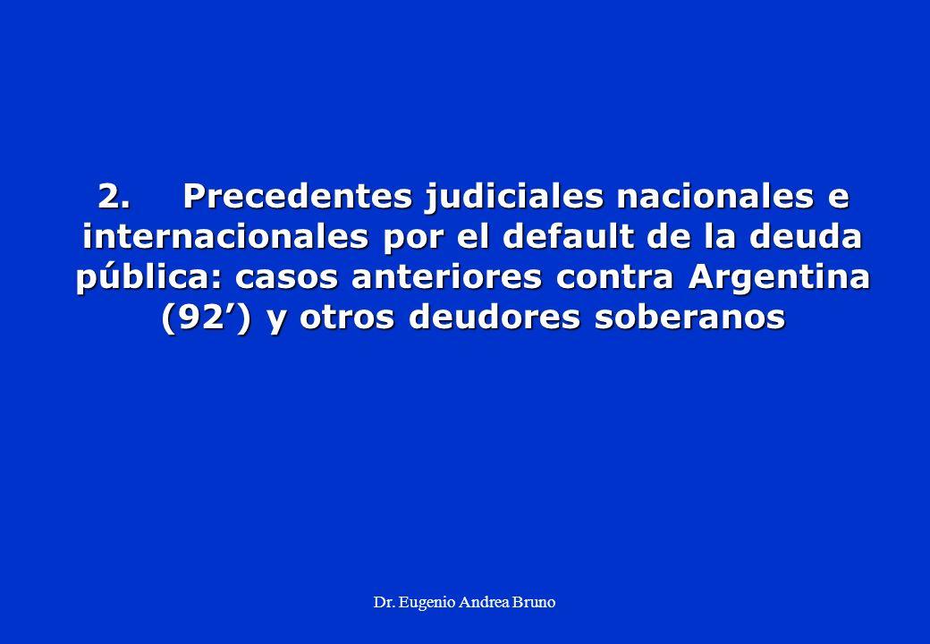 Dr. Eugenio Andrea Bruno 2.Precedentes judiciales nacionales e internacionales por el default de la deuda pública: casos anteriores contra Argentina (