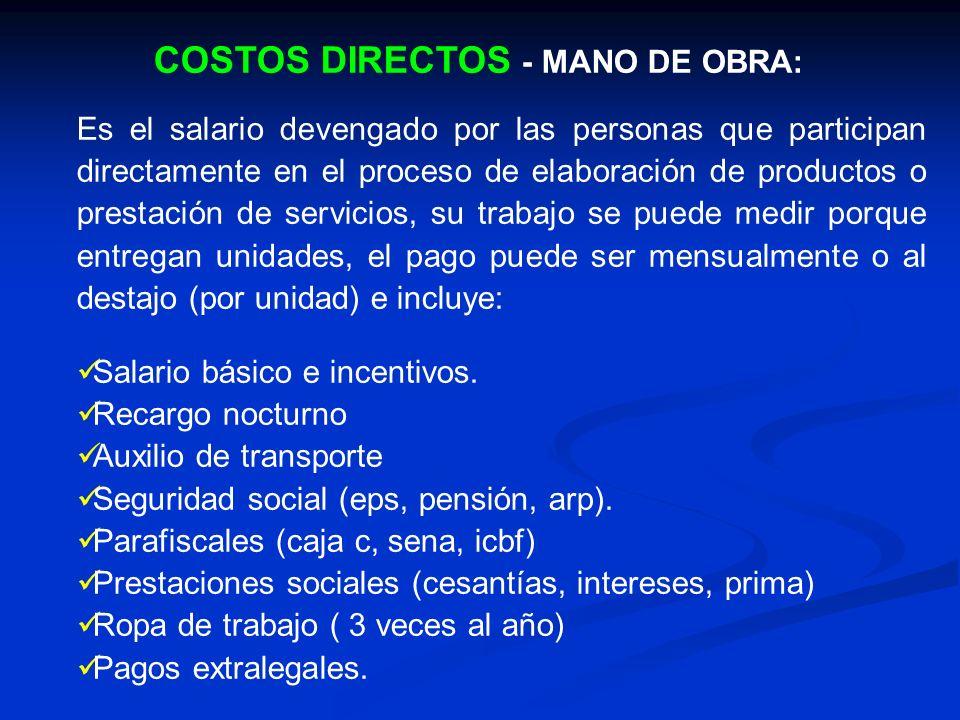 COSTOS DIRECTOS - MANO DE OBRA: Es el salario devengado por las personas que participan directamente en el proceso de elaboración de productos o prest
