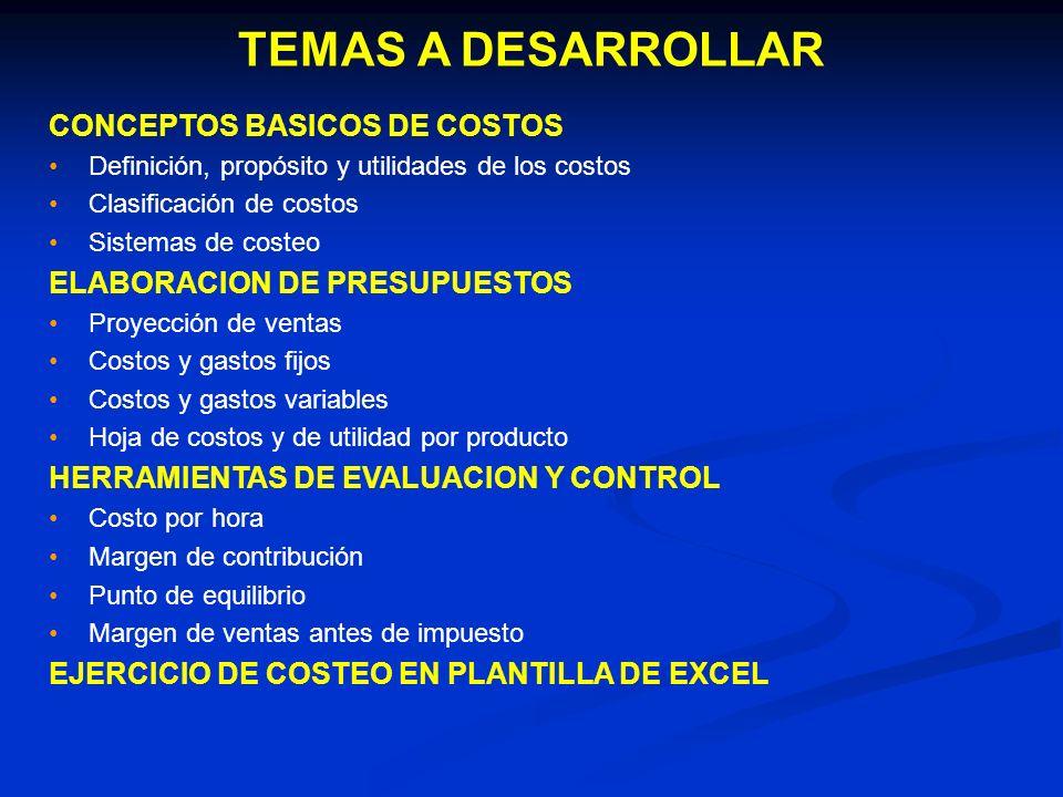 TEMAS A DESARROLLAR CONCEPTOS BASICOS DE COSTOS Definición, propósito y utilidades de los costos Clasificación de costos Sistemas de costeo ELABORACIO