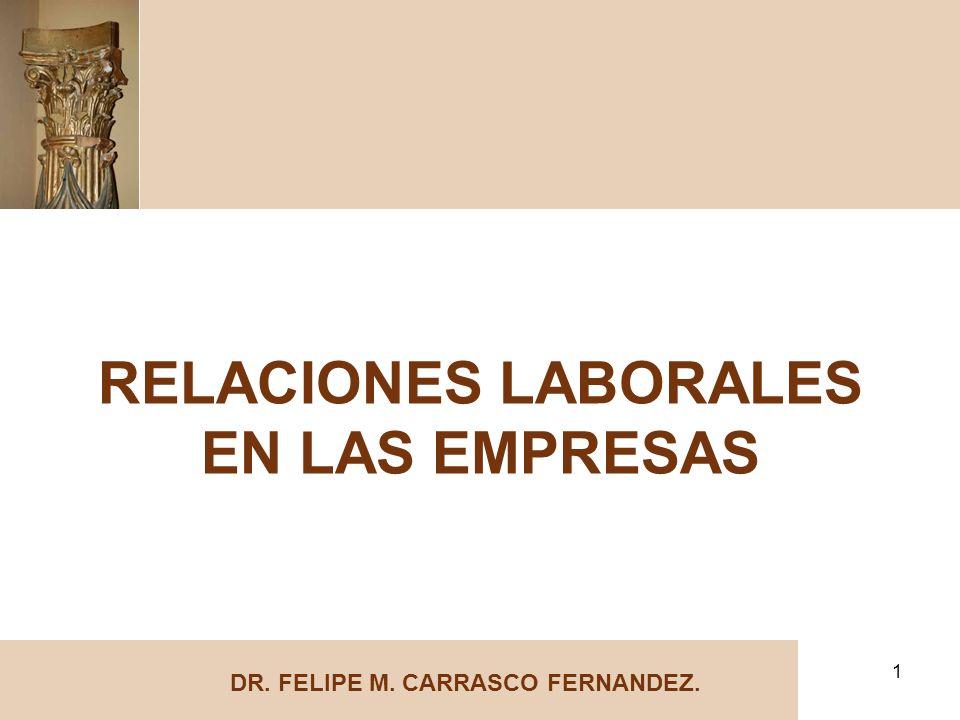 1 RELACIONES LABORALES EN LAS EMPRESAS DR. FELIPE M. CARRASCO FERNANDEZ.