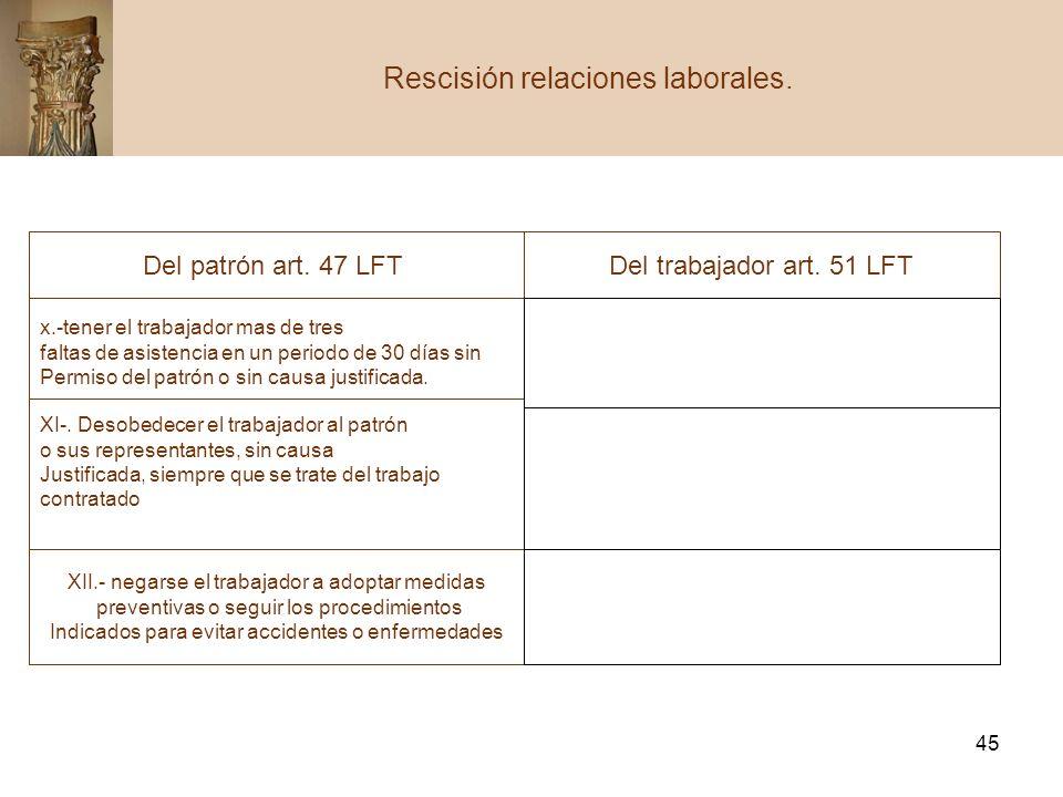 45 Rescisión relaciones laborales. Del patrón art. 47 LFTDel trabajador art. 51 LFT x.-tener el trabajador mas de tres faltas de asistencia en un peri