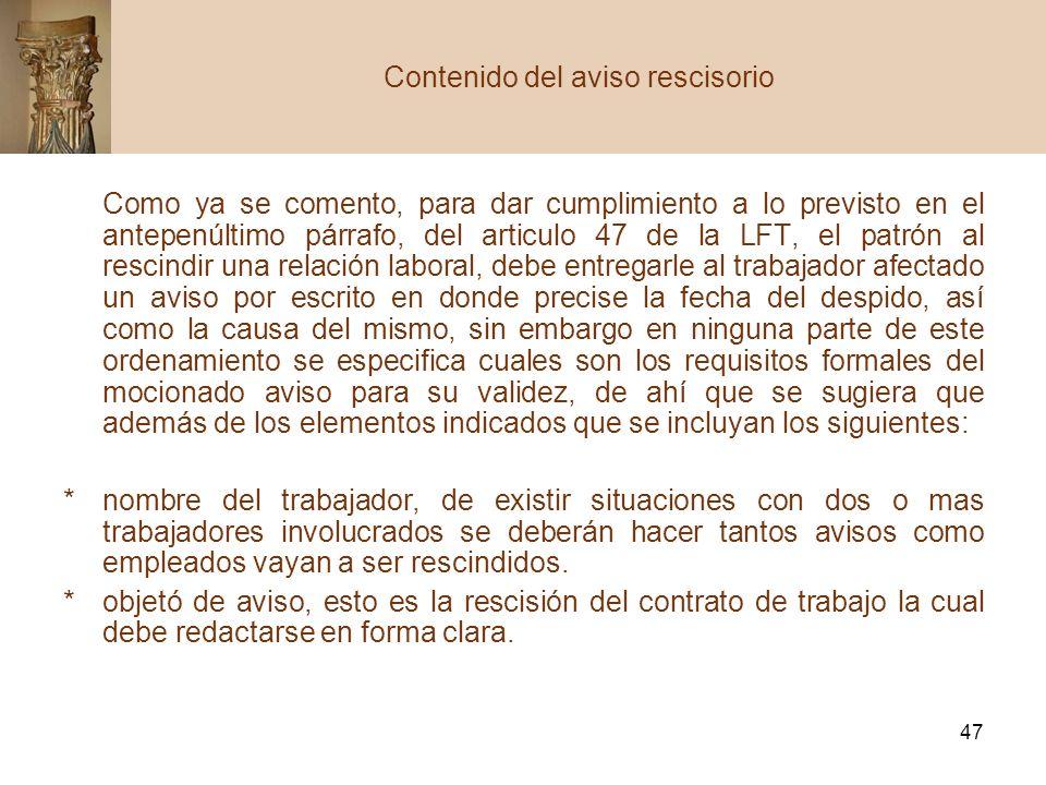 47 Como ya se comento, para dar cumplimiento a lo previsto en el antepenúltimo párrafo, del articulo 47 de la LFT, el patrón al rescindir una relación