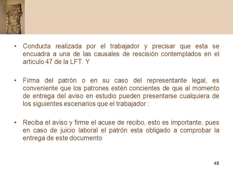48 Conducta realizada por el trabajador y precisar que esta se encuadra a una de las causales de rescisión contemplados en el articulo 47 de la LFT. Y