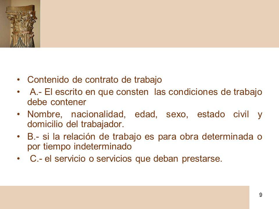 9 Contenido de contrato de trabajo A.- El escrito en que consten las condiciones de trabajo debe contener Nombre, nacionalidad, edad, sexo, estado civ