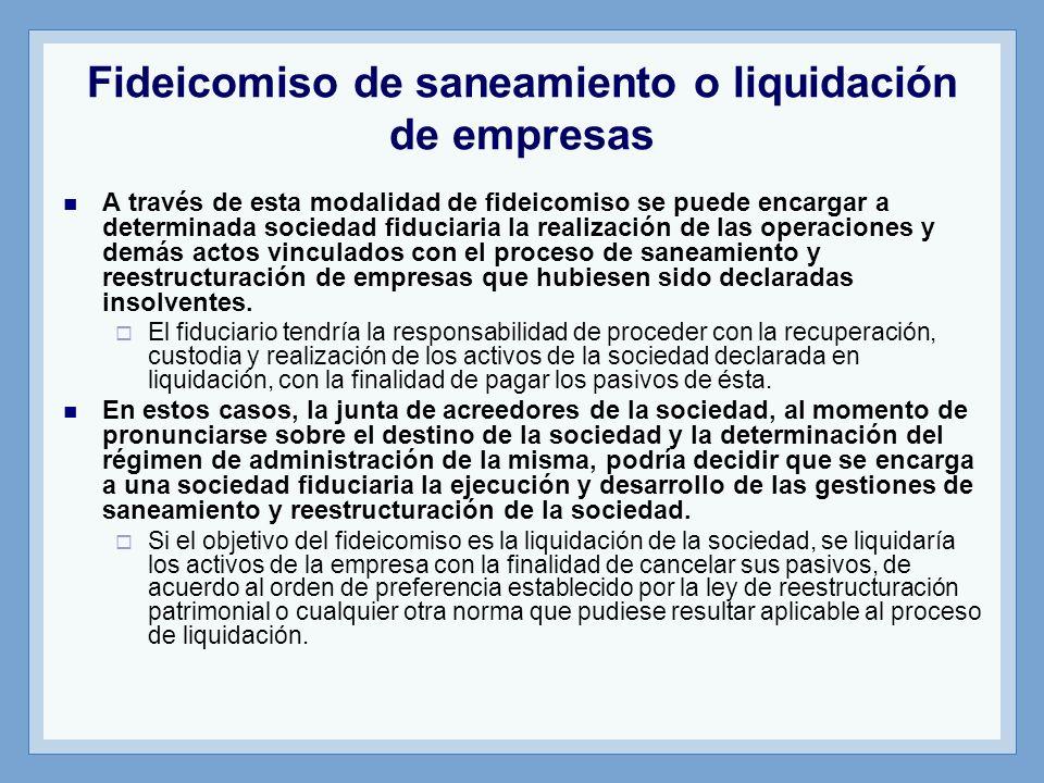 Fideicomiso de saneamiento o liquidación de empresas A través de esta modalidad de fideicomiso se puede encargar a determinada sociedad fiduciaria la