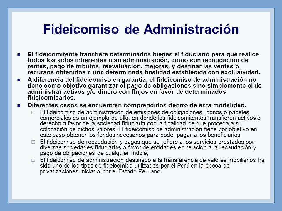 Fideicomiso de Administración El fideicomitente transfiere determinados bienes al fiduciario para que realice todos los actos inherentes a su administ