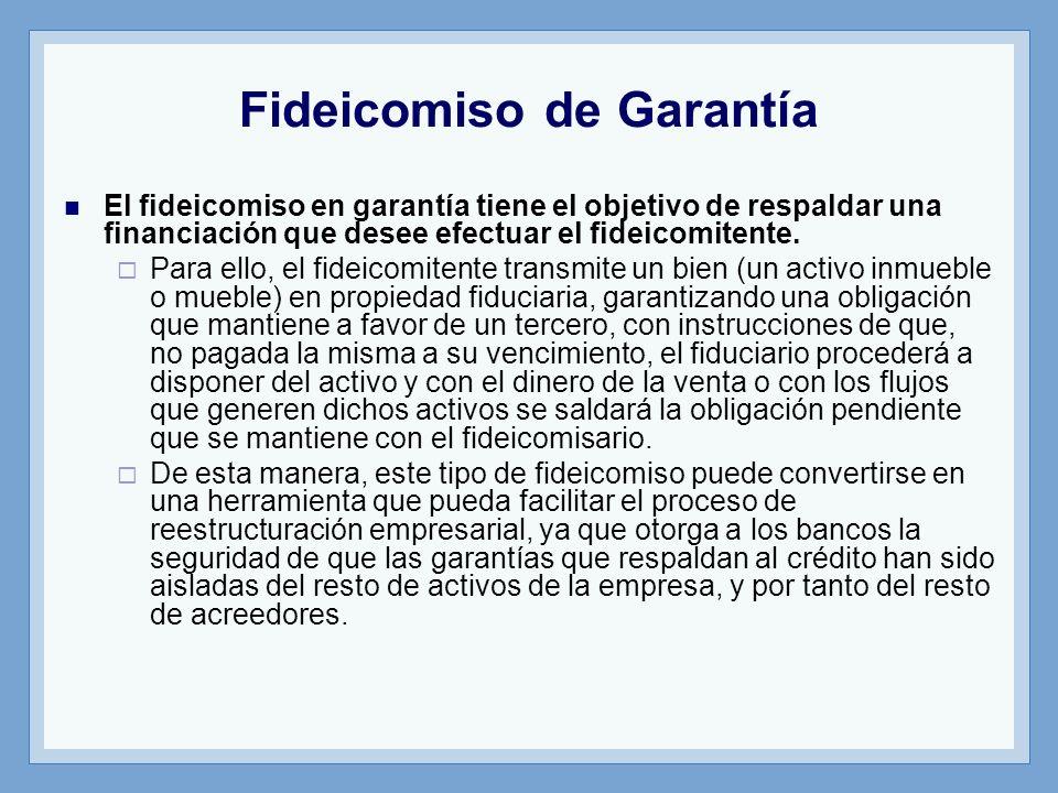 Fideicomiso de Garantía El fideicomiso en garantía tiene el objetivo de respaldar una financiación que desee efectuar el fideicomitente. Para ello, el