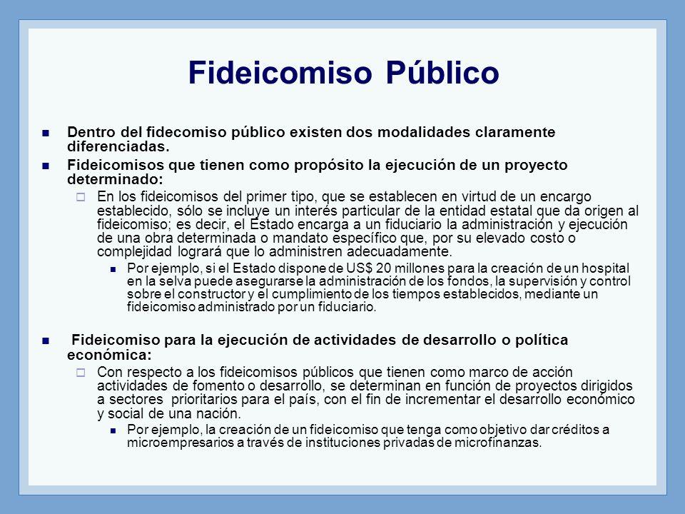 Fideicomiso Público Dentro del fidecomiso público existen dos modalidades claramente diferenciadas. Fideicomisos que tienen como propósito la ejecució