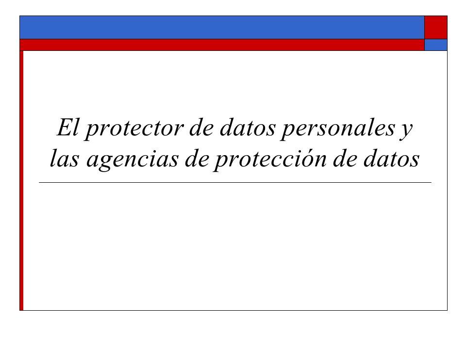 El protector de datos personales y las agencias de protección de datos